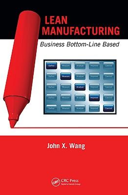 Lean Manufacturing: Business Bottom-Line Based - Wang, John X