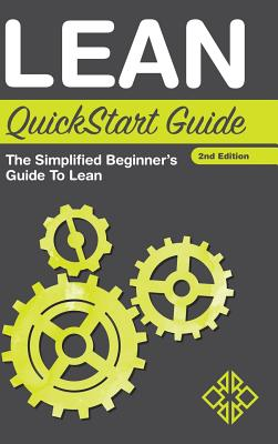 Lean QuickStart Guide: The Simplified Beginner's Guide to Lean - Sweeney, Benjamin, and Business, Clydebank