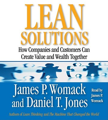 Lean Solutions: How Companies and Customers Can Create Value and Wealth Together - Womack, James P (Read by), and Jones, Daniel T