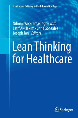 Lean Thinking for Healthcare - Wickramasinghe, Nilmini (Editor), and Al-Hakim, Latif (Editor), and Gonzalez, Chris (Editor)
