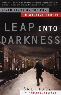 Leap Into Darkness: Seven Years on the Run in Wartime Europe - Bretholz, Leo