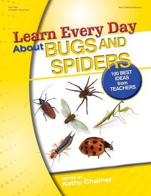 Learn Every Day about Bugs and Spiders: 100 Best Ideas from Teachers - Charner, Kathy (Editor)