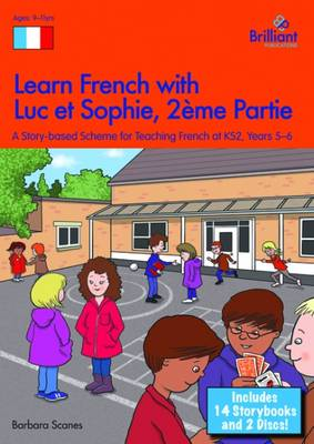 Learn French with Luc et Sophie 2eme Partie (Part 2) Starter Pack Years 5-6: A story based scheme for teaching French at KS2 - Scanes, Barbara