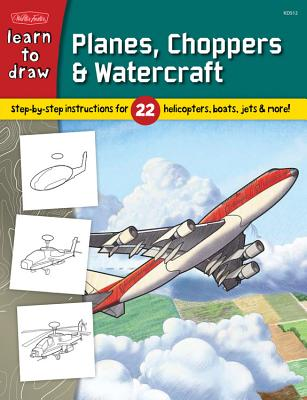 Learn to Draw Planes, Choppers & Watercraft: Step-By-Step Instructions for 22 Helicopters, Boats, Jets, & More! -