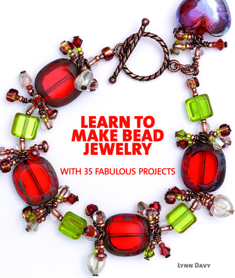 Learn to Make Bead Jewelry with 35 Fabulous Projects - Davy, Lynn