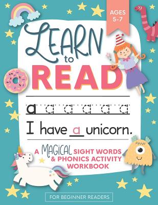 Learn to Read: A Magical Sight Words and Phonics Activity Workbook for Beginning Readers Ages 5-7: Learn to Read and Write Made EASY 100 + Practice Pages of Fun Sight Word Puzzles Unicorns, Mermaids + Dinosaurs Preschool, Kindergarten and 1st grade