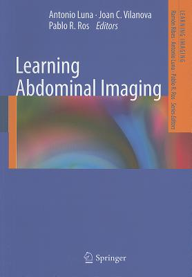 Learning Abdominal Imaging - Luna, Antonio (Editor), and Vilanova, Joan C. (Editor), and Ros, Pablo R. (Editor)
