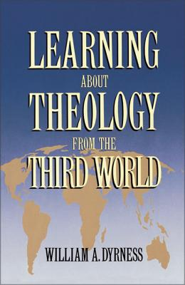 Learning about Theology from the Third World - Dyrness, William A
