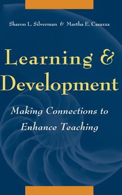 Learning and Development: Making Connections to Enhance Teaching - Silverman, Sharon L, and Casazza, Martha E
