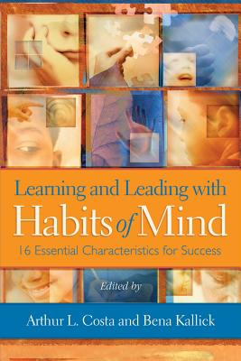 Learning and Leading with Habits of Mind: 16 Essential Characteristics for Success - Costa, Arthur L, Professor, Ed. (Editor), and Kallick, Bena, PH.D (Editor)