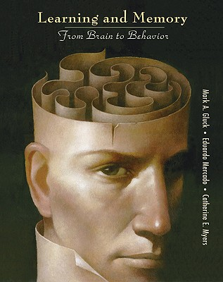 Learning and Memory: From Brain to Behavior - Gluck, Mark A., and Mercado, Eduardo, and Myers, Catherine E.
