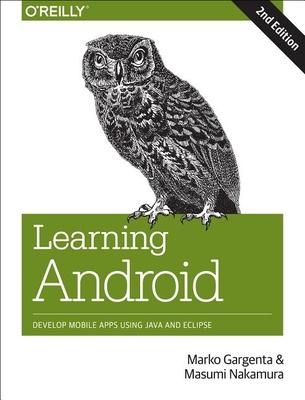 Learning Android - Gargenta, Marko, and Nakamura, Masumi