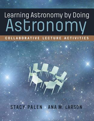 Learning Astronomy by Doing Astronomy: Collaborative Lecture Activities - Palen, Stacy, and Larson, Ana