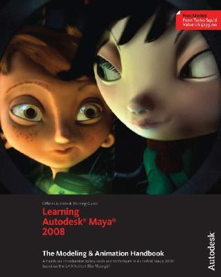 Learning Autodesk Maya 2008: The Modeling & Animation Handbook - Autodesk Maya Press