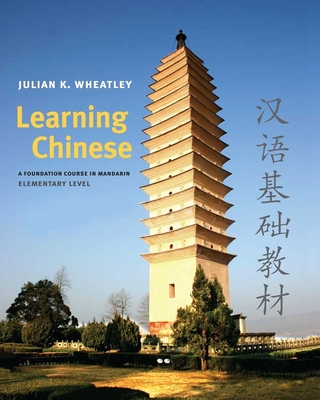 Learning Chinese: A Foundation Course in Mandarin, Elementary Level - Wheatley, Julian K, Professor