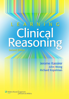 Learning Clinical Reasoning - Kassirer, Jerome P, MD