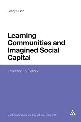 Learning Communities and Imagined Social Capital: Learning to Belong - Quinn, Jocey, and Haynes, Anthony, Mr. (Editor)