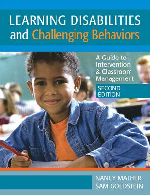 Learning Disabilites and Challenging Behaviors: A Guide to Intervention & Classroom Management, Second Edition - Mather, Nancy, PH.D., and Goldstein, Sam, Dr., PhD, and Brooks, Robert (Contributions by)