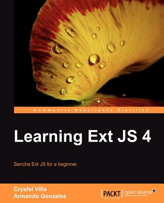 Learning Ext JS 4 - Villa, Crysfel, and Roman, C., and Gonzalez, Armando