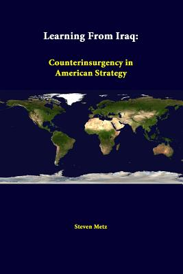 Learning From Iraq: Counterinsurgency In American Strategy - Metz, Steven, and Institute, Strategic Studies