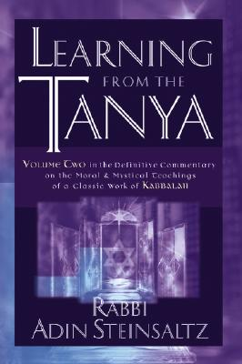 Learning from the Tanya: Volume Two in the Definitive Commentary on the Moral and Mystical Teachings of a Classic Work of Kabbalah - Steinsaltz, Adin Even-Israel, Rabbi