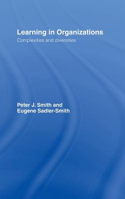 Learning in Organizations: Complexities and Diversities - Smith, Peter J, and Sadler-Smith, Eugene