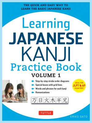 Learning Japanese Kanji Practice Book Volume 1: (jlpt Level N5 & AP Exam) the Quick and Easy Way to Learn the Basic Japanese Kanji - Sato, Eriko, PH.D.