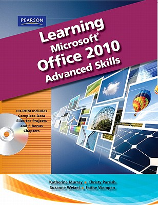 Learning Microsoft Office 2010, Advanced Student Edition -- CTE/School - Emergent Learning, . ., and Weixel, Suzanne, and Wempen, Faithe