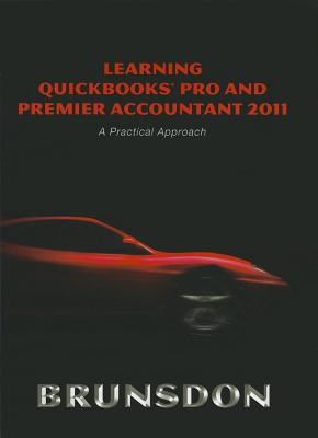 Learning QuickBooks Pro and Premier Accountant 2011: A Practical Approach and QuickBooks 2011 Software - Brunsdon, Terri E.