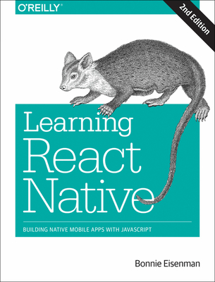 Learning React Native: Building Native Mobile Apps with JavaScript - Eisenman, Bonnie