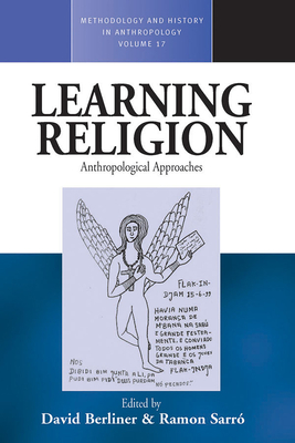 Learning Religion: Anthropological Approaches - Berliner, David (Editor), and Sarro Ramon (Editor)