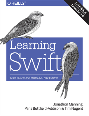 Learning Swift: Building Apps for Macos, Ios, and Beyond - Manning, Jon, and Buttfield-Addison, Paris, and Nugent, Tim