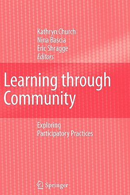 Learning through Community: Exploring Participatory Practices - Church, Kathryn (Editor), and Bascia, Nina (Editor), and Shragge, Eric (Editor)