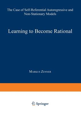 Learning to Become Rational: The Case of Self-Referential Autoregressive and Non-Stationary Models - Zenner, Markus