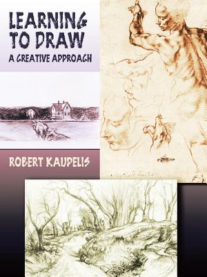 Learning to Draw: A Creative Approach - Kaupelis, Robert