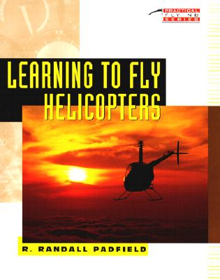 Learning to Fly Helicopters - Padfield, R Randall, and Padfield R