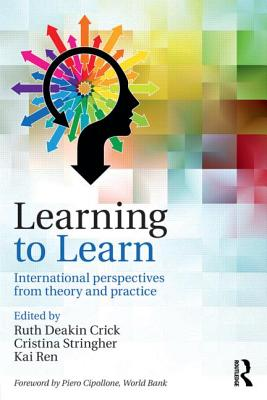 Learning to Learn: International Perspectives from Theory and Practice - Deakin Crick, Ruth (Editor), and Stringher, Cristina (Editor), and Ren, Kai (Editor)