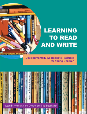 Learning to Read and Write: Developmentally Appropriate Practices for Young Children - Neuman, Susan B, Edd, and Copple, Carol, and Bredekamp, Sue