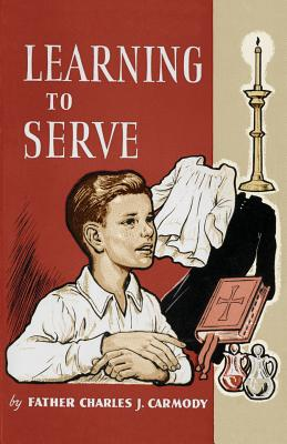 Learning to Serve: A Book for New Altar Boys - Carmody, Father Charles J