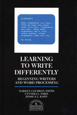 Learning to Write Differently: Beginning Writers and Word Processing - Cochran-Smith, Marilyn, Dr., and Paris, Cynthia L, and Kahn, Jessica L