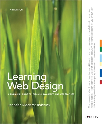 Learning Web Design: A Beginner's Guide to HTML, CSS, JavaScript, and Web Graphics - Robbins, Jennifer Niederst, and Niederst Robbins, Jennifer