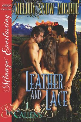 Leather and Lace [The Callens 1] (Siren Publishing Menage Everlasting) - Monroe, Melody Snow