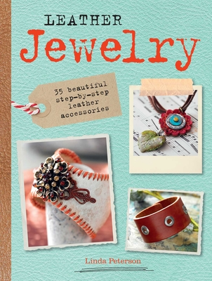 Leather Jewelry: 35 Beautiful Step-by-Step Leather Accessories - Peterson, Linda