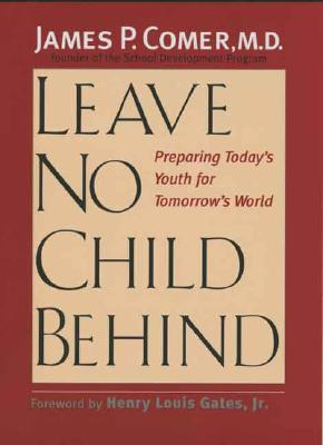 Leave No Child Behind: Preparing Today's Youth for Tomorrow's World - Comer, James, Dr., MD