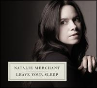 Leave Your Sleep - Natalie Merchant