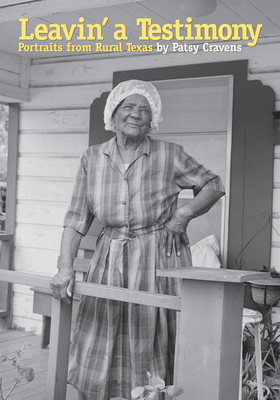 Leavin' a Testimony: Portraits from Rural Texas - Cravens, Patsy