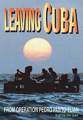 Leaving Cuba: Operation Pedro - Gay, Kathlyn