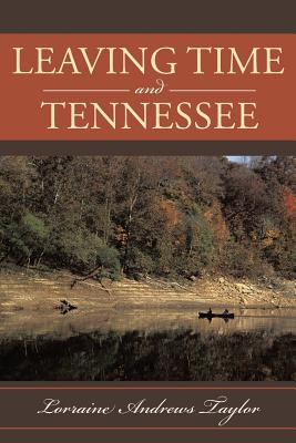 Leaving Time and Tennessee - Taylor, Lorraine Andrews