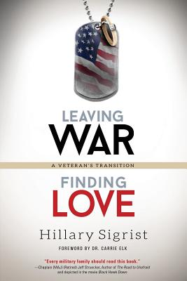 Leaving War, Finding Love: A Veteran's Transition - Sigrist, Hillary