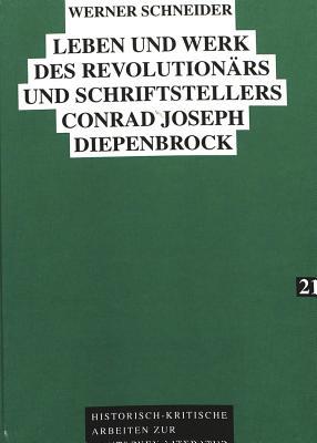 Leben Und Werk Des Revolutionaers Und Schriftstellers Conrad Joseph Diepenbrock - Schneider, Werner